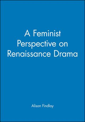 Lit Is A Feminist Issue by Wiley A Feminist Perspective On Renaissance Drama