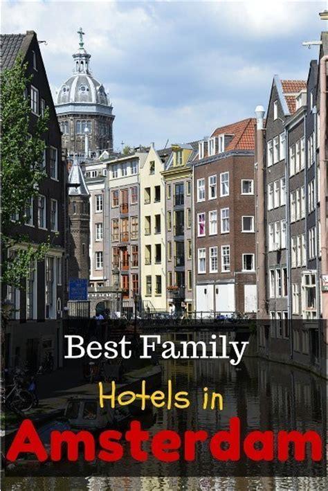 best hotel in amsterdam best family hotels in amsterdam family travel