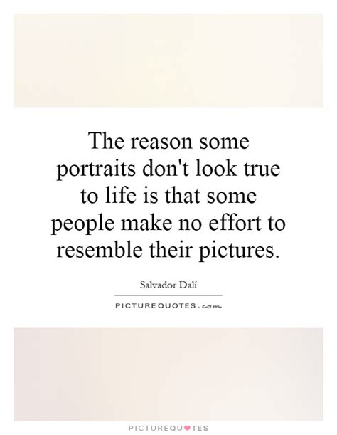 the reason some portraits don t look true to is that some picture quotes
