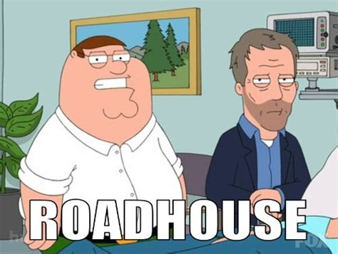 Roadhouse Meme - family guy roadhouse family guy pinterest