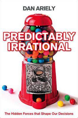 libro predictably irrational the hidden predictably irrational dan ariely 9780007256532