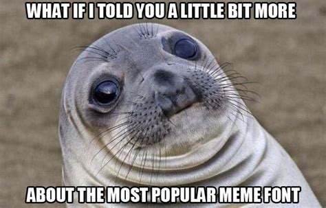 What Font Do They Use In Memes - about the most popular meme font the designer and why so