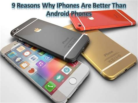 why iphones are better than androids 9 reasons why iphones are better than android phones authorstream