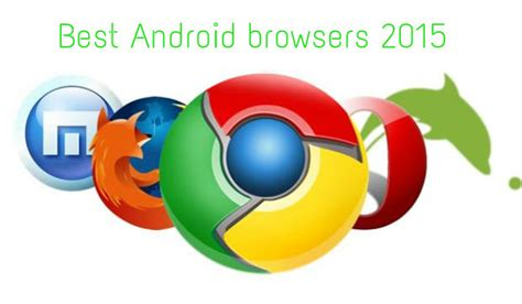 best android browsers top 6 fastest web browser for your android device