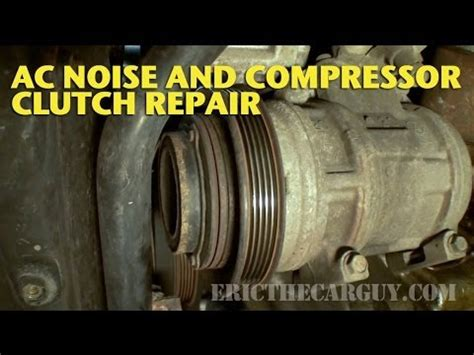 ac clutch repair  noise diagnosis ericthecarguy youtube