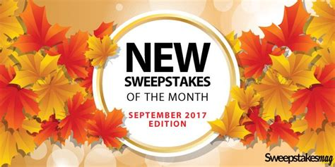 Newest Sweepstakes - best new online sweepstakes september 2017 sweepstakesmag