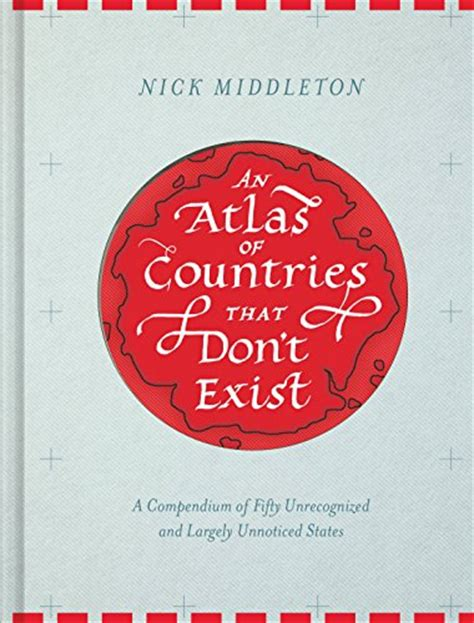 descargar an atlas of countries that dont exist a compendium of fifty unrecognized and largely unnoticed states libro an atlas of countries that don t exist a compendium of fifty unrecognized and largely unnoticed