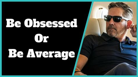 be obsessed or be what i learned from be obsessed or be average by grant cardone youtube