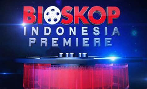 judul film bioskop indonesia premiere hari ini bioskop indonesia premiere transtv dicekal kpi karena