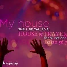 My house is an house of prayer for all nations isaiah 56 7 quot even