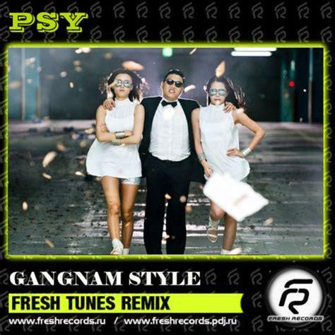 gangnam style mp3 download dj remix psy gangnam style fresh tunes remix dj alex fresh