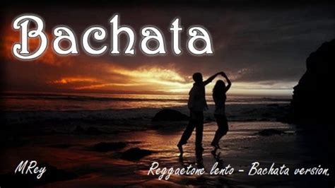 mucica bachata reggaeton lento bachata version youtube