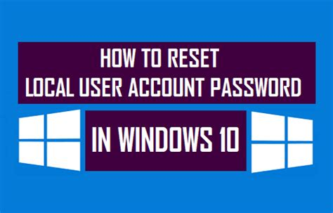 windows reset local password how to reset local user account password in windows 10
