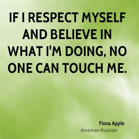 doing me quotes doing me sayings if i respect myself and believe in what i