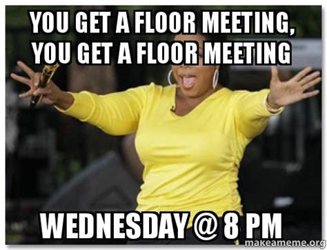 Got You Floored by You Get A Floor Meeting You Get A Floor Meeting Wednesday