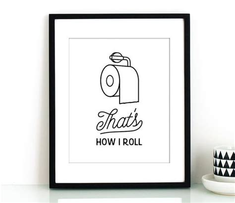 printable toilet quotes funny bathroom print printable art that s how i roll