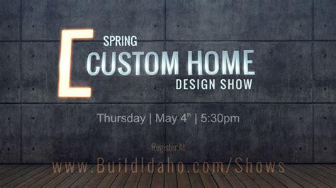 home design shows on youtube boise idaho 2017 spring custom home design show youtube