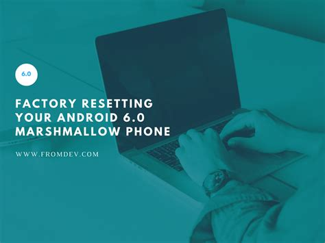 android mobile reset how to factory reset android 6 0 marshmallow mobile phone