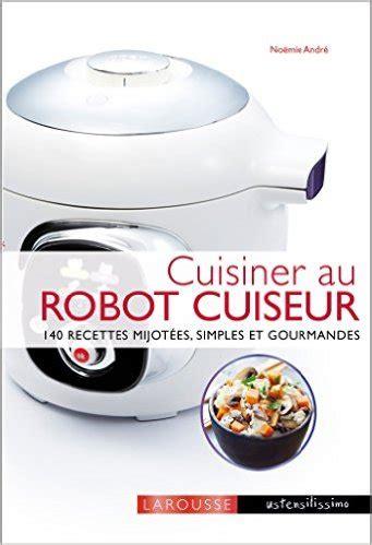 2035939038 cuisiner au robot cuiseur livre de recettes cuisiner au robot cuiseur livre pas