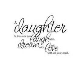 Daughter is someone you laugh with dream with and laugh with all