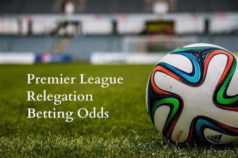 epl relegation odds premier league relegation betting odds matched betting blog