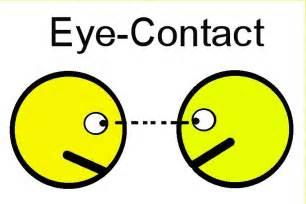 make and maintain eye contact
