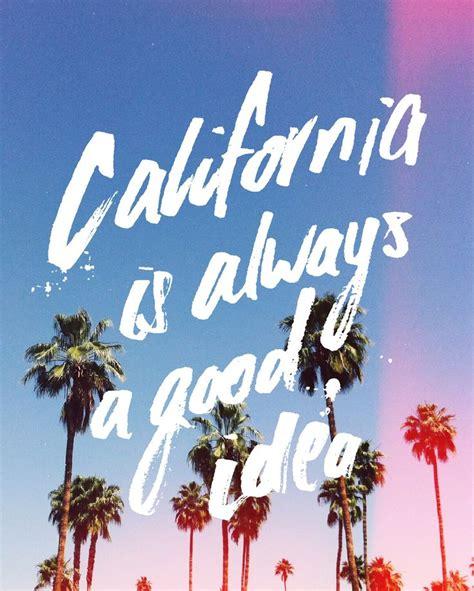 california quotes best 25 california quotes ideas on