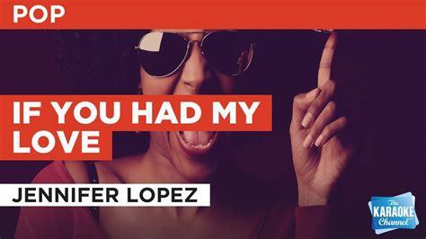jennifer lopez if you had my love lyrics if you had my love in the style of jennifer lopez