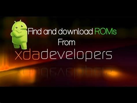 download youtube xda how to find and download rom from xda developers youtube