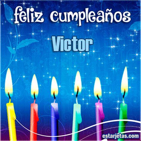 imagenes feliz cumpleaños victor feliz cumplea 241 os victor im 225 genes de estarjetas com