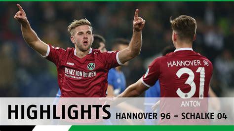 wann spielt hannover 96 heute highlights hannover 96 schalke 04