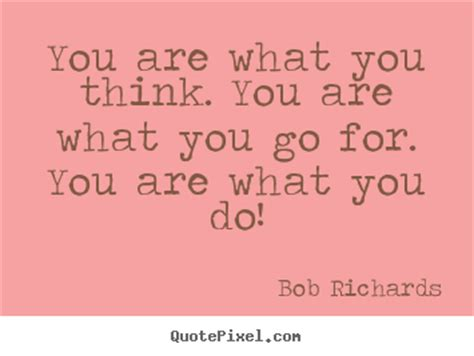 You Are What You Think by You Are What You Think You Are What You Go Bob Richards