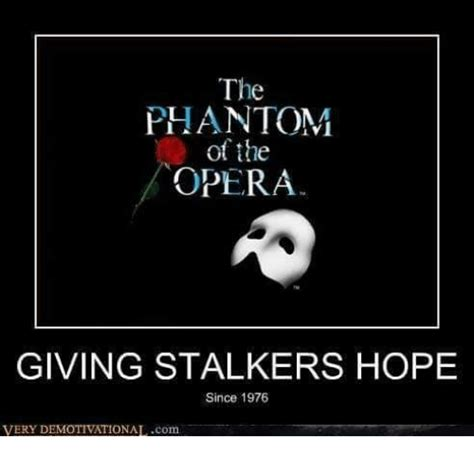 Phantom Of The Opera Memes - the phantom of the opera giving stalkers hope since 1976 very demotivationalcom meme on