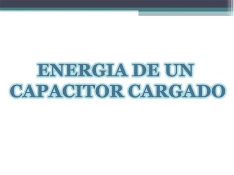 que hace un capacitor cargado capacitores en serie y paralelo energia de un capacitor cargado