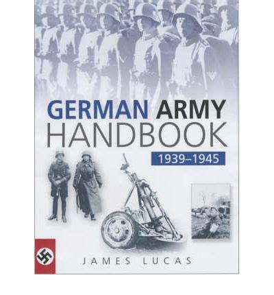 the east german handbook books the german army handbook 1939 1945 lucas d v