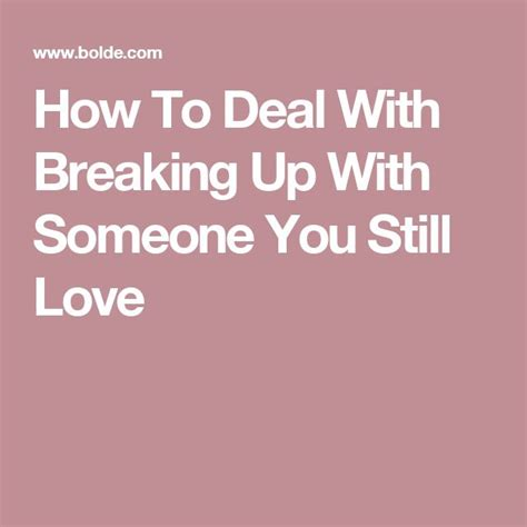 up letter someone you still 25 best ideas about breaking up with someone on