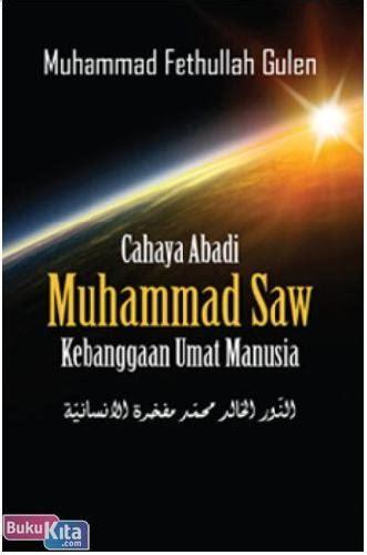 Buku Islam Fethullah Gullen Cahaya Al Quran Bagi Seluruh Mahluk bukukita cahaya abadi muhammad saw 1 kebanggaan umat manusia