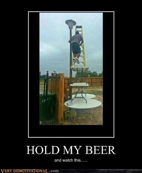 Hold My Beer Meme - 17 best images about hold my beer on pinterest hot