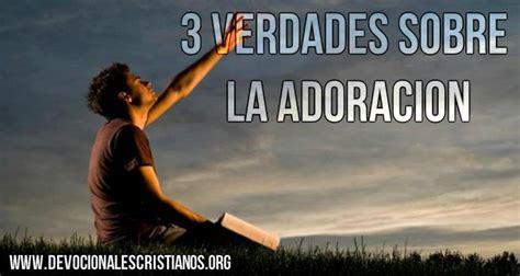 imagenes de la adoracion a dios la adoraci 243 n a dios 3 verdades que debes recordar