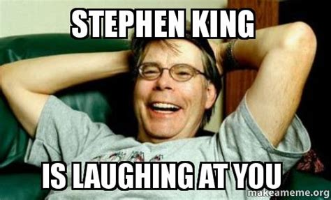 Stephen King Meme - if it s ok to register cars and license drivers w by
