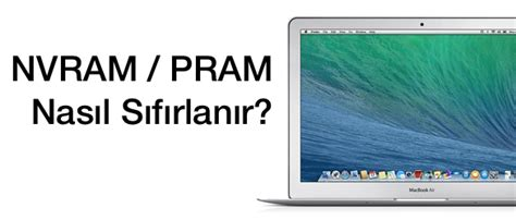 reset nvram macbook pro 2014 pram nvram nedir ne işe yarar nasıl sıfırlanır