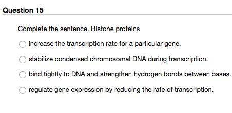 protein used in a sentence solved complete the sentence histone proteins increase t