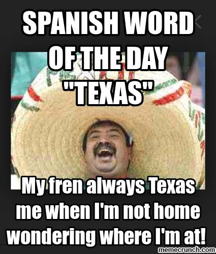 Spanish Memes - mexican word of the day texas mexican word of the day