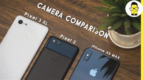 pixel 3 xl vs iphone xs max vs pixel 2 comparison the big flagship fight