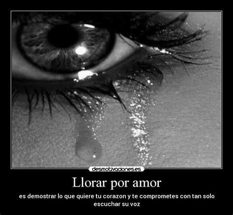 imagenes de personas llorando por un amor llorar por amor desmotivaciones
