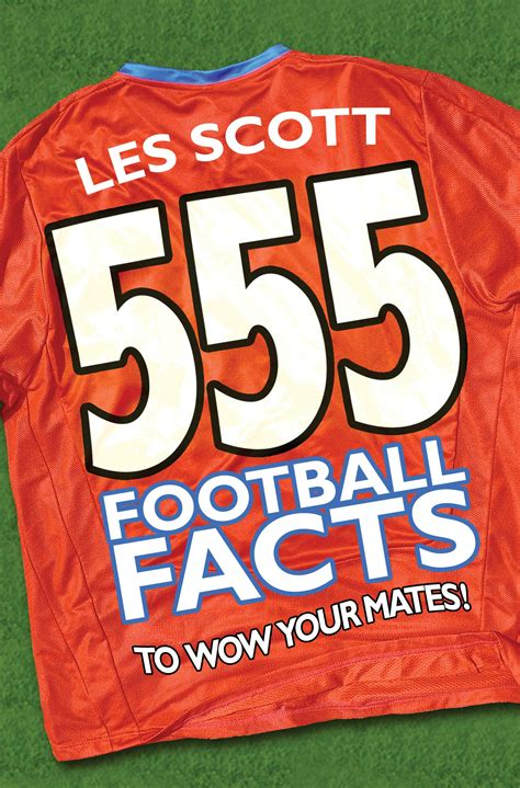 555 football facts to 1849410178 555 football facts to wow your mates by les scott penguin books australia