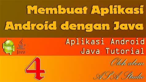 Membuat Aplikasi Android Dengan Java | membuat aplikasi android dengan java id 4 android