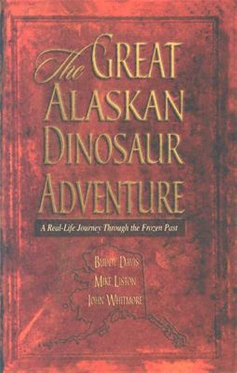 alaska is it real books great alaska dinosaur adventure real journey through