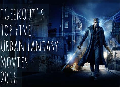 film urban fantasy 2015 top five urban fantasy movies 2016 igeekout net