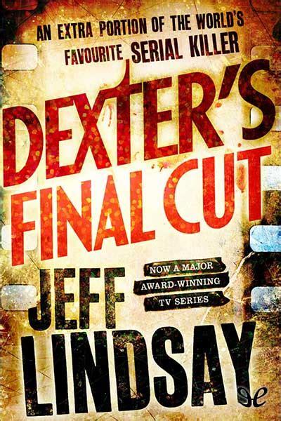 libro the cutting season libro dexter s final cut de jeff lindsay descargar gratis ebook epub